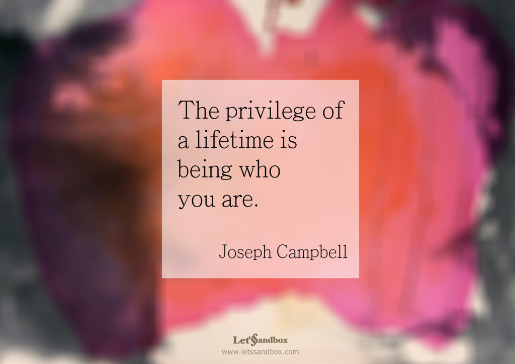 S_The-privilege-of-a-lifetime-is-being-who-you-are.